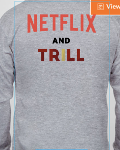 Netflix and Trill?